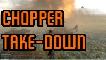 Chopper Take-Down