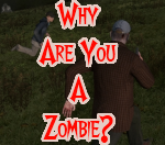 Why Are You A Zombie?